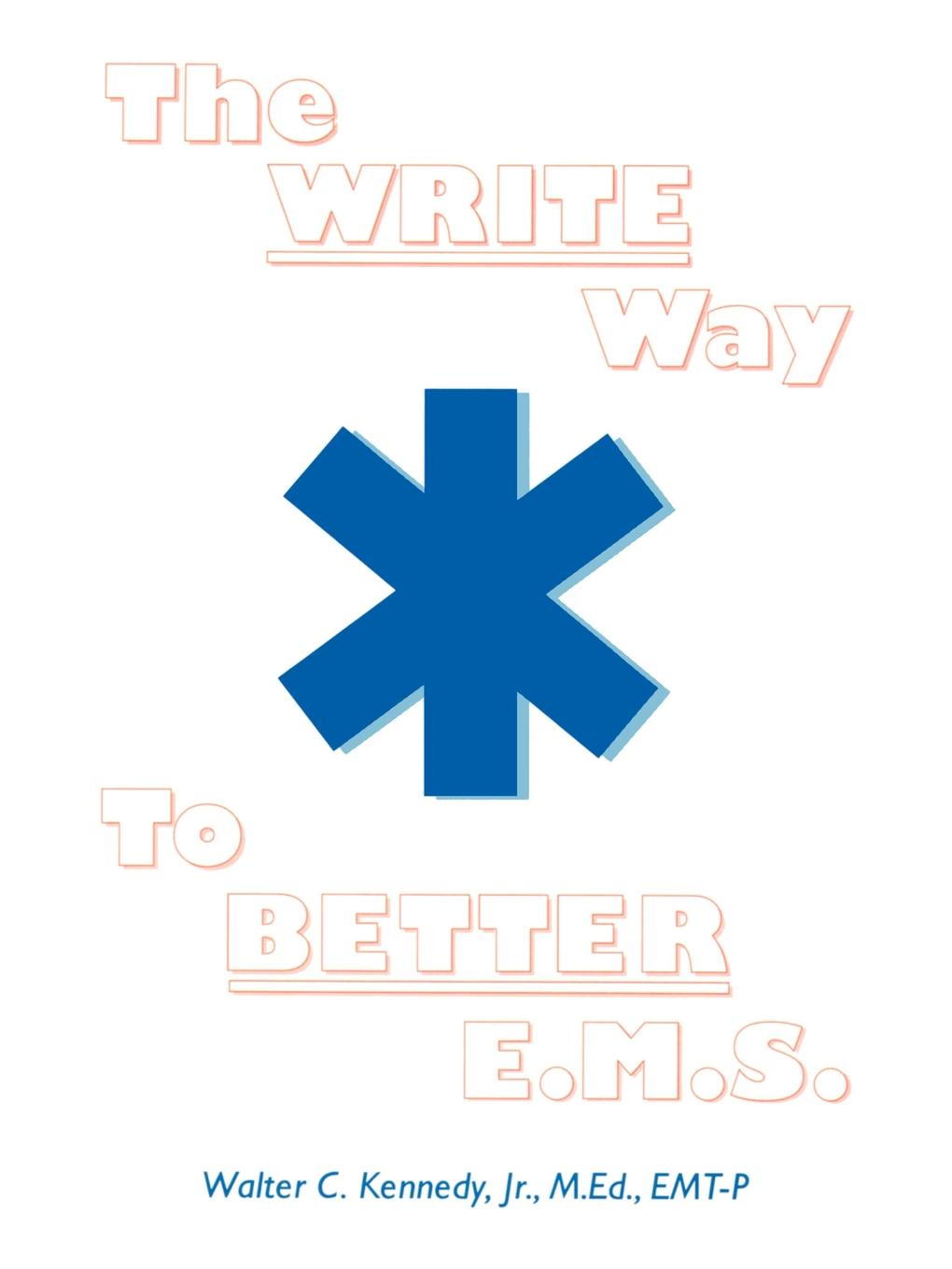 Walter C. Jr. Kennedy The Write Way to Better E.M.S. How to Organize, Write & Give Better E.M.S. Reports andrea b geffner m barron s how to write better business letters