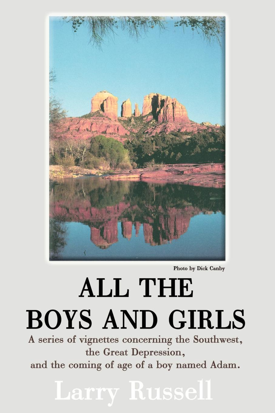 All the Boys and Girls. A Series of Vignettes Concerning the Southwest, the Great Depression, and the Coming of Age of a Boy Names Adam