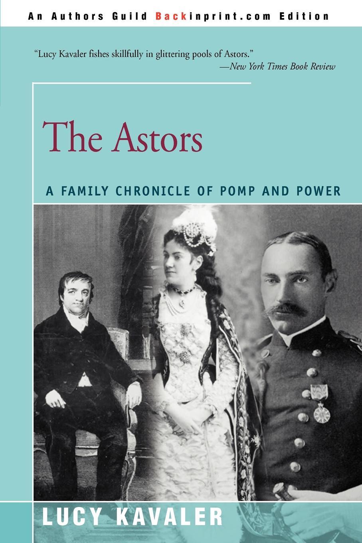 Lucy Kavaler The Astors. A Family Chronicle of Pomp and Power звуковые пазлы picnmix обучающая игра пазл липучка овощная корзинка 112030