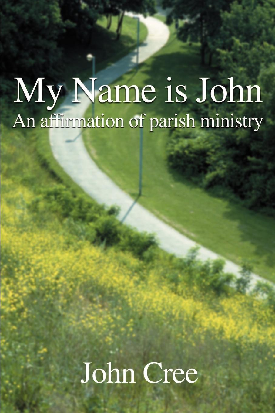 John Cree My Name is John. An Affirmation of Parish Ministry my name is leon