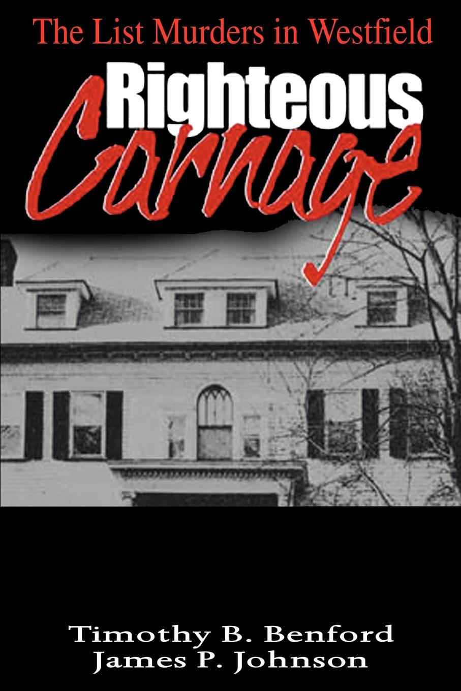 Timothy B. Benford, James P. Johnson Righteous Carnage. The List Murders in Westfield