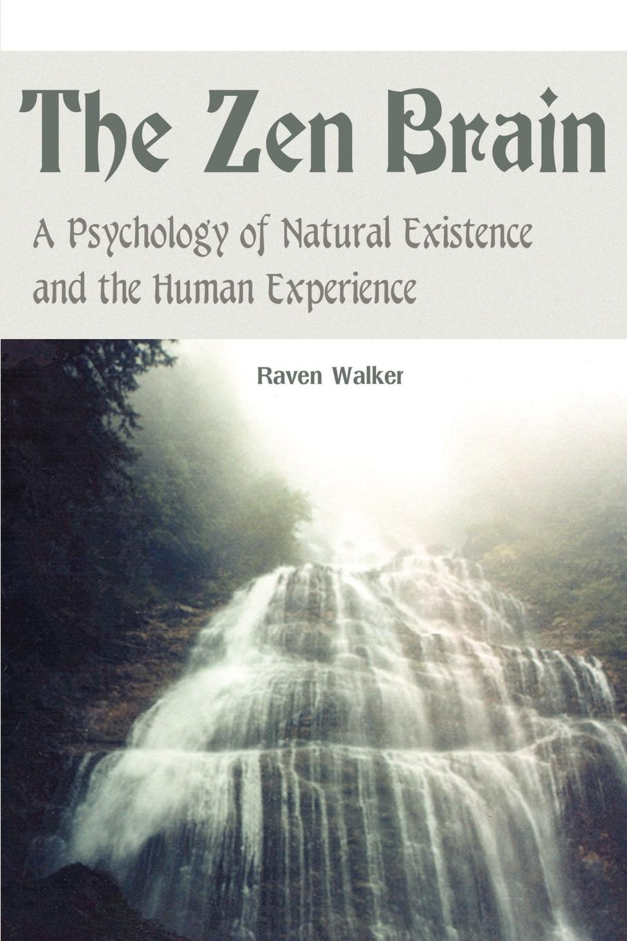 Raven Walker The Zen Brain. A Psychology of Natural Existence and the Human Experience raven walker the zen manager