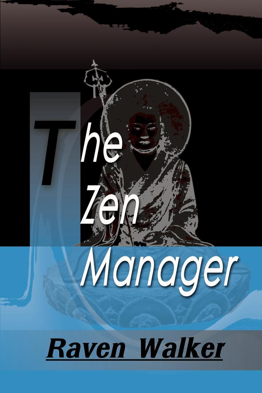 Raven Walker The Zen Manager raven walker the zen manager
