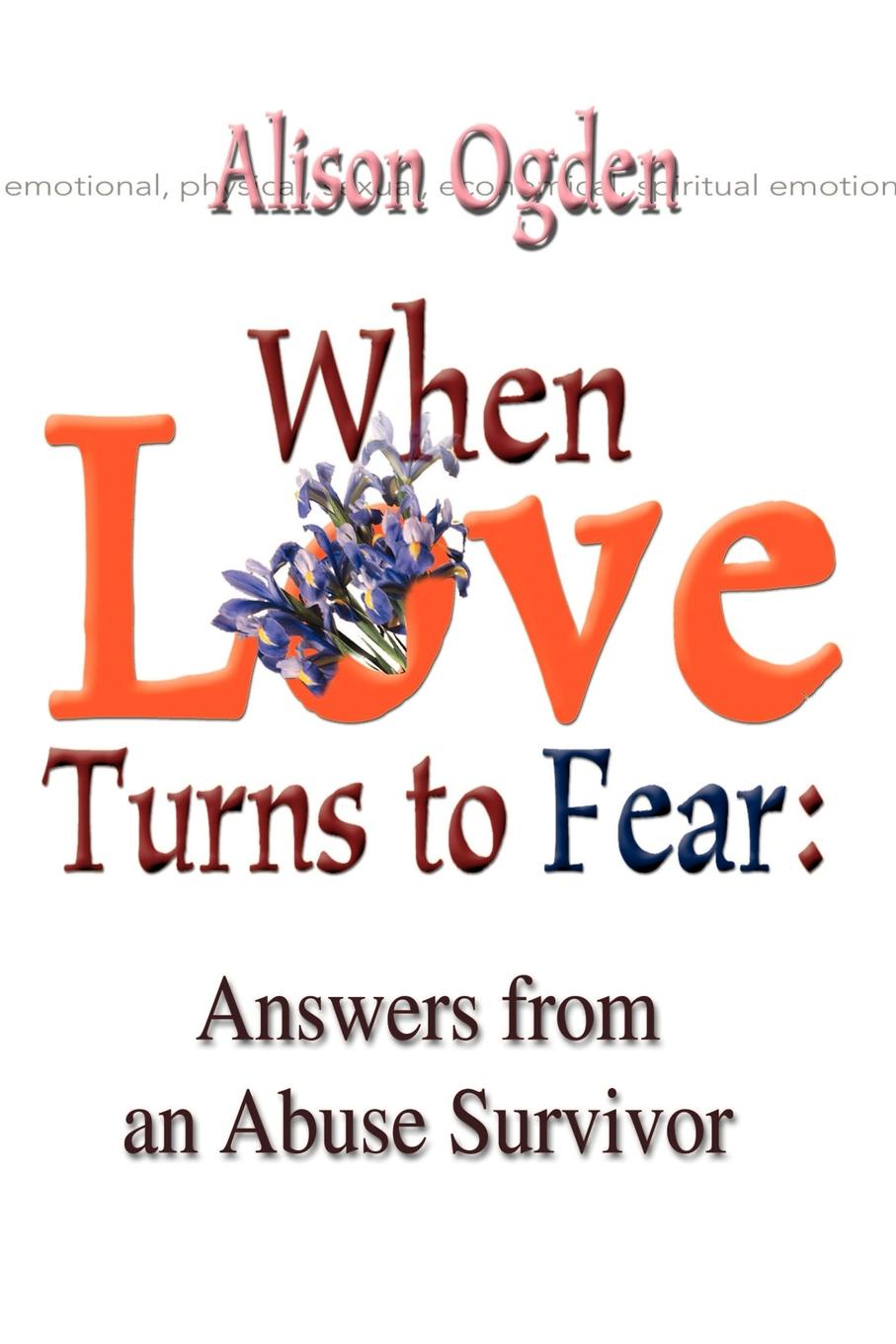 Alison Ogden When Love Turns to Fear. Answers from an Abuse Survivor terence kuch love fear sofa