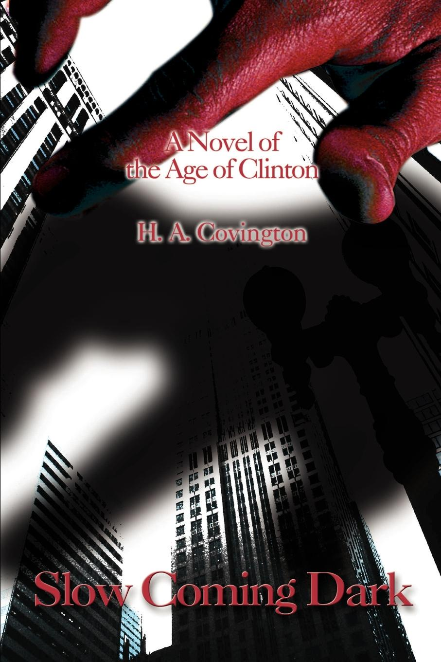 H. A. Covington Slow Coming Dark. A Novel of the Age of Clinton dark age dark age acedia limited edition