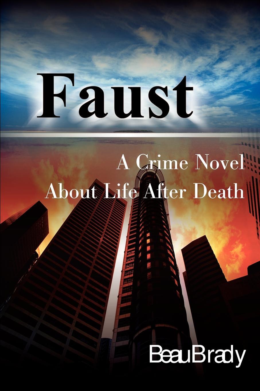 где купить Beau Brady Faust. A Crime Novel about Life After Death по лучшей цене