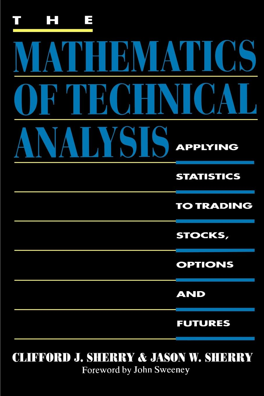Clifford J. Sherry, Jason W. Sherry The Mathematics of Technical Analysis. Applying Statistics to Trading Stocks, Options and Futures