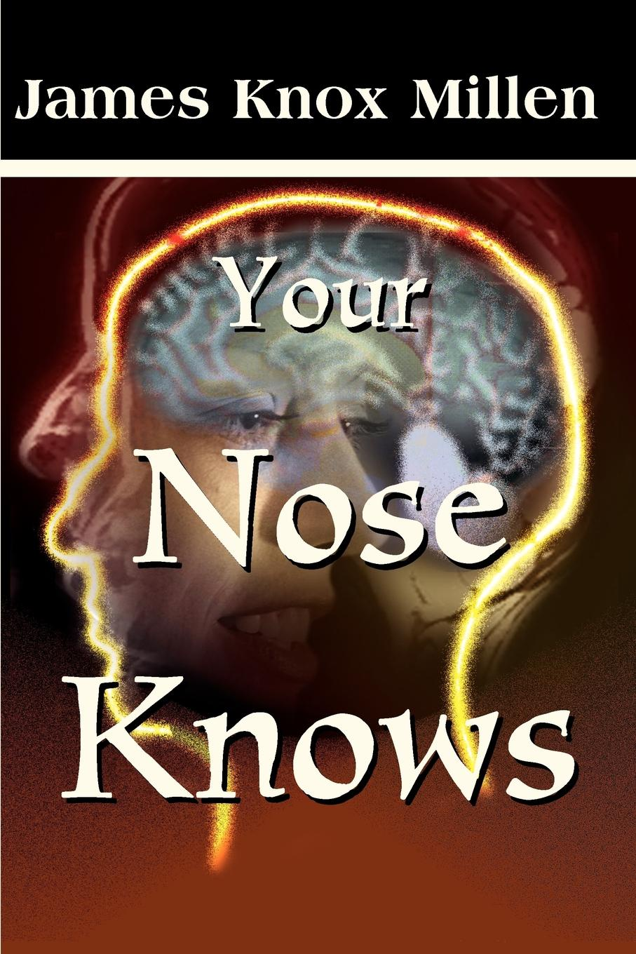 Your Nose Knows. A Study of the Sense of Smell. James Knox Millen