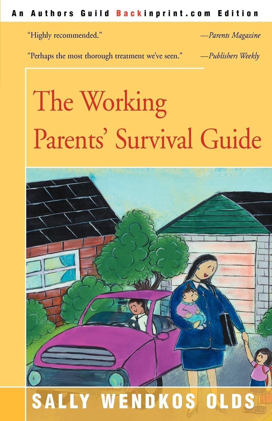 The Working Parents` Survival Guide. Sally Wendkos Olds