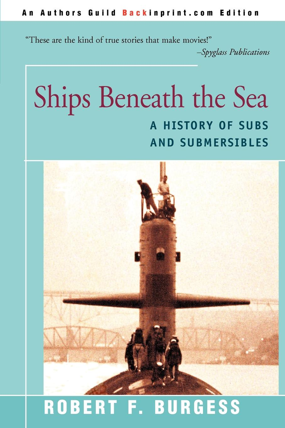 Robert F. Burgess Ships Beneath the Sea. A History of Subs and Submersibles