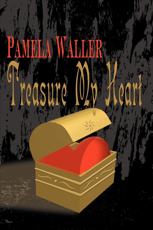 Treasure My Heart. Pamela Waller