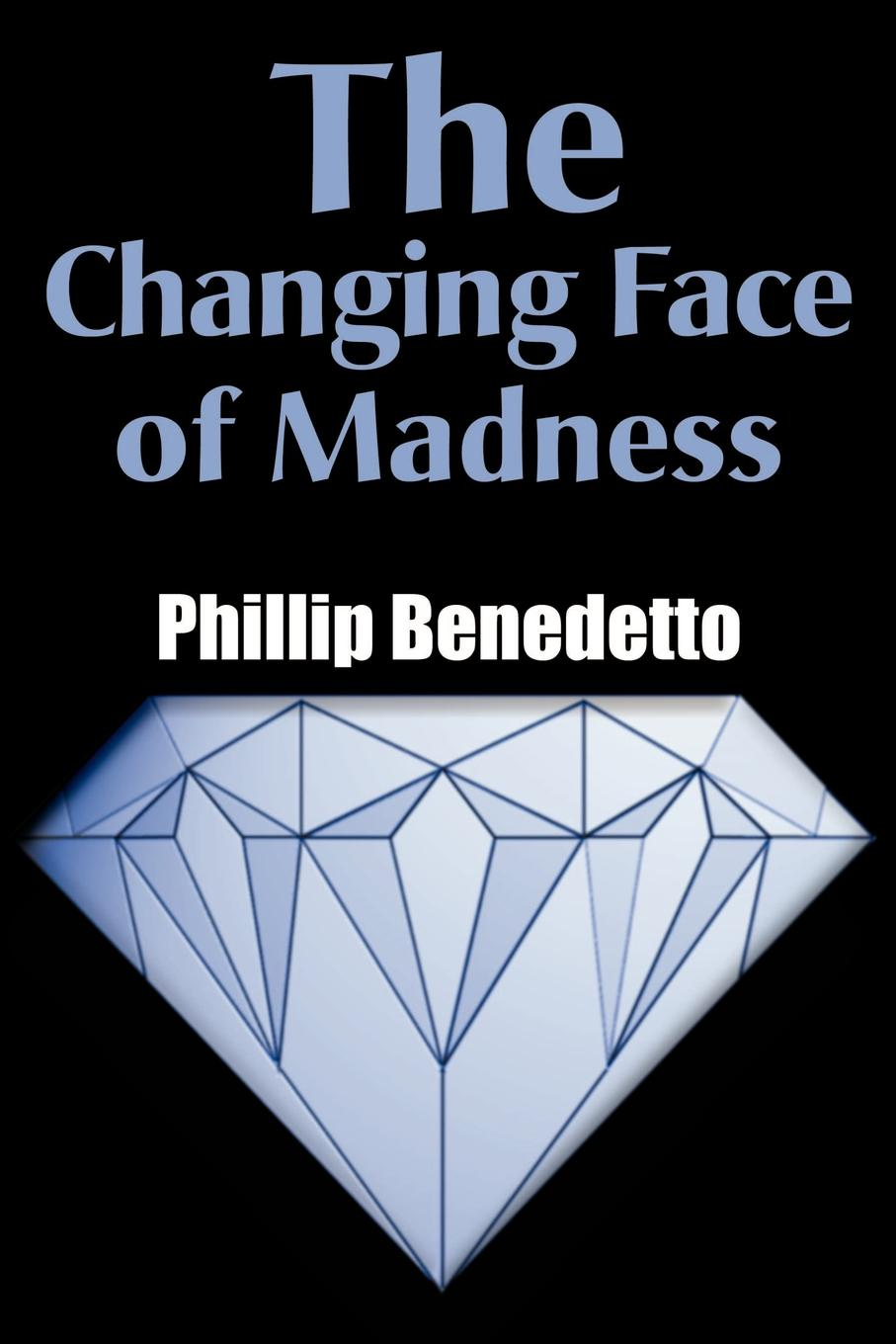 Phillip Benedetto The Changing Face of Madness madness madness all aboard for the guided tour 3 cd dvd