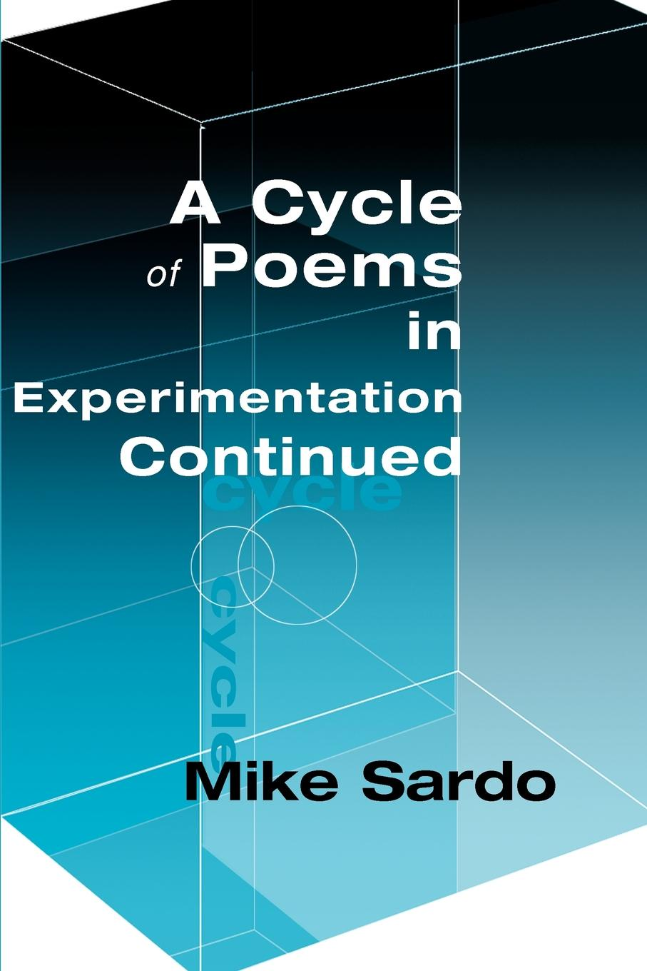 A Cycle of Poems in Experimention Continued. Michael A. J. Sardo
