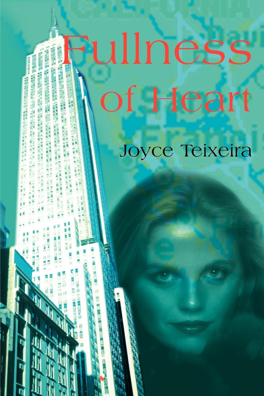 Fullness of Heart. Joyce Teixeira