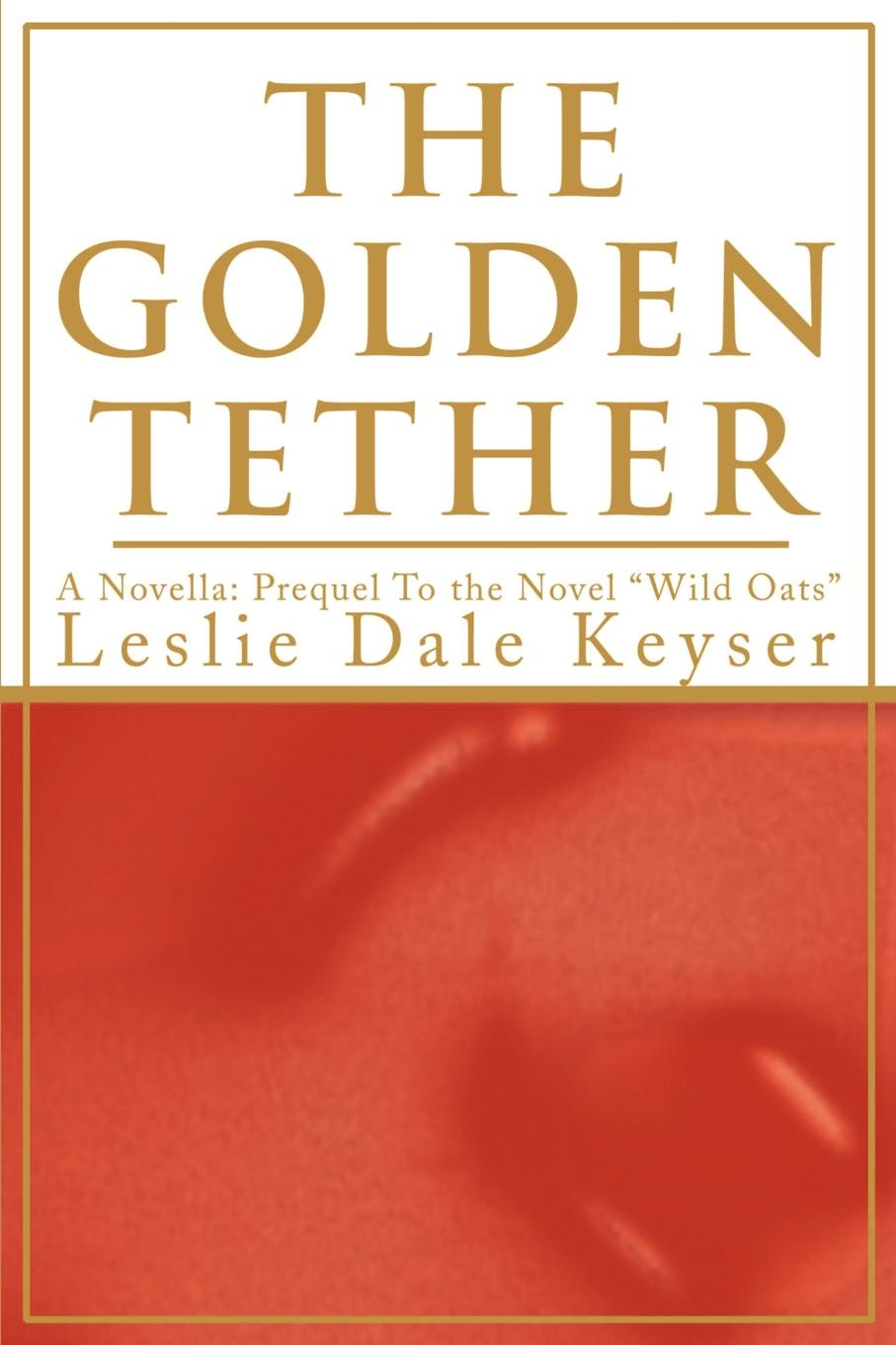 The Golden Tether. Leslie Dale Keyser