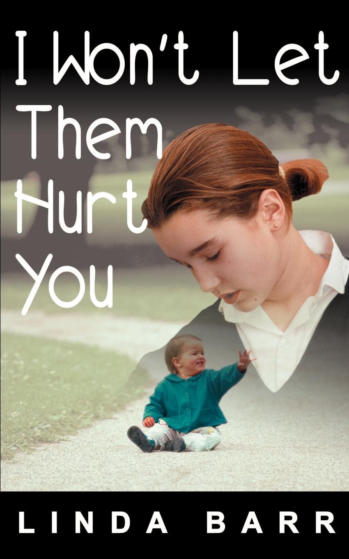I Won`t Let Them Hurt You. Linda Barr