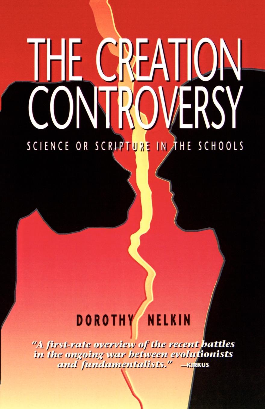 The Creation Controversy. Science or Scripture in the Schools. Dorothy Nelkin
