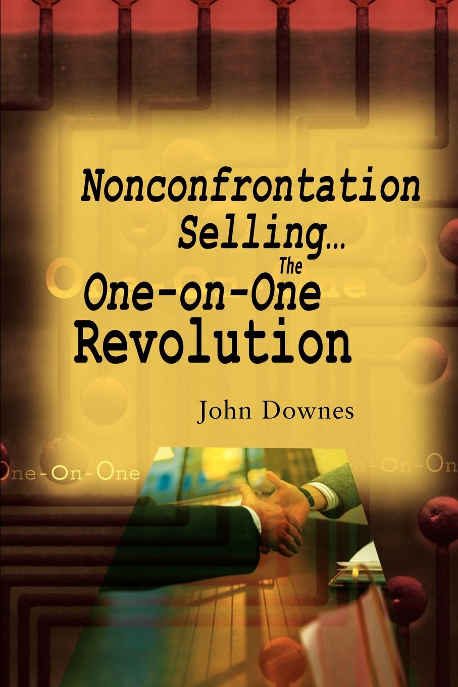 John R. Downes Nonconfrontation Selling...the One-On-One Revolution homefront the revolution day one edition [xbox one]