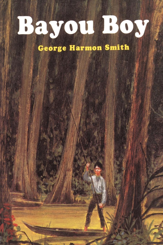 Bayou Boy. George Harmon Smith