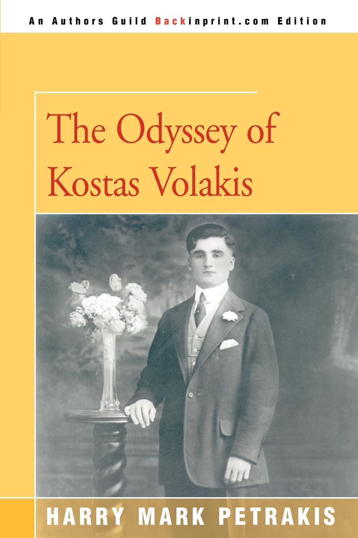 The Odyssey of Kostas Volakis. Harry Mark Petrakis