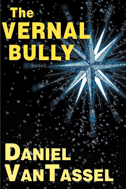 The Vernal Bully. Daniel Van Tassel