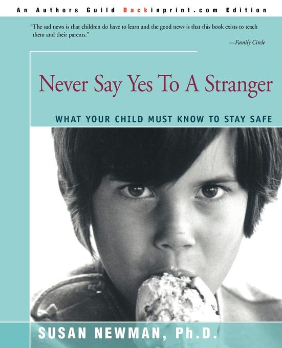 Never Say Yes to a Stranger. What Your Child Must Know to Stay Safe. Susan Newman