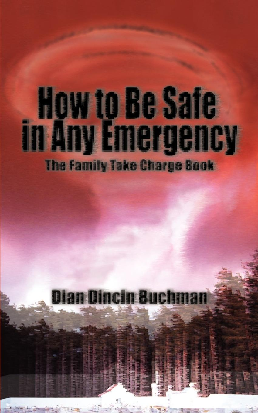 How to Be Safe in Any Emergency. The Family Take Charge Book. Dian Dincin Buchman