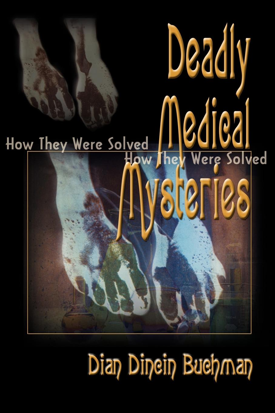 Deadly Medical Mysteries. How They Were Solved. Dian Dincin Buchman