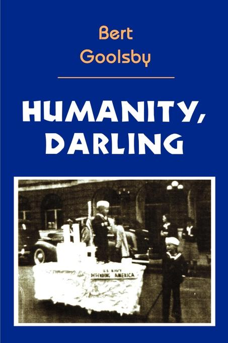 Humanity, Darling. Bert Goolsby