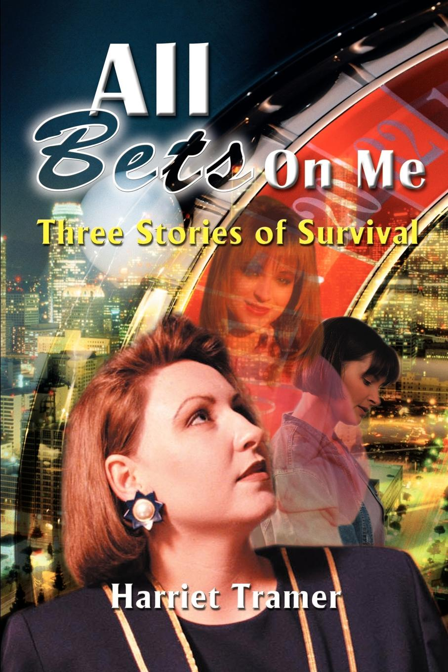All Bets Are on Me. Three Stories of Survival. Harriet Tramer