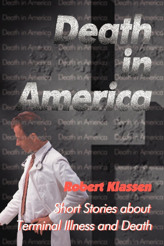 Death in America. Short Stories about Terminal Illness and Death. Robert Klassen