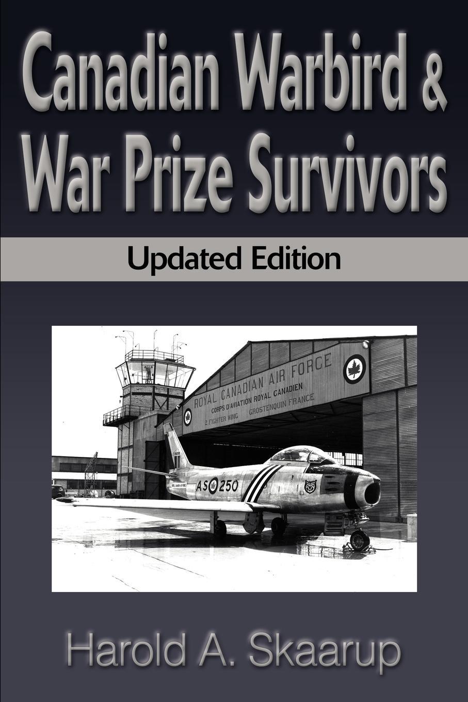 Canadian Warbird Survivors. Updated Edition. Harold A. Skaarup