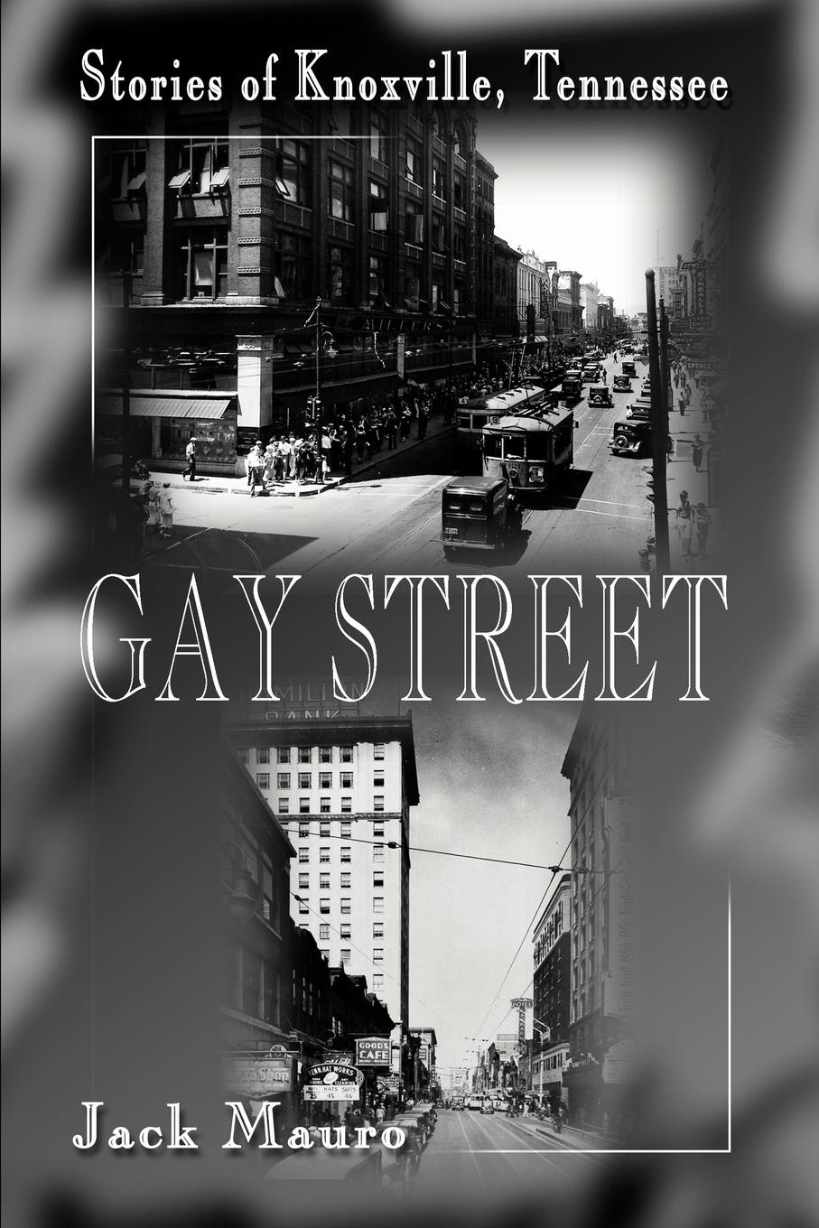 Gay Street. Stories of Knoxville, Tennessee. Jack Mauro