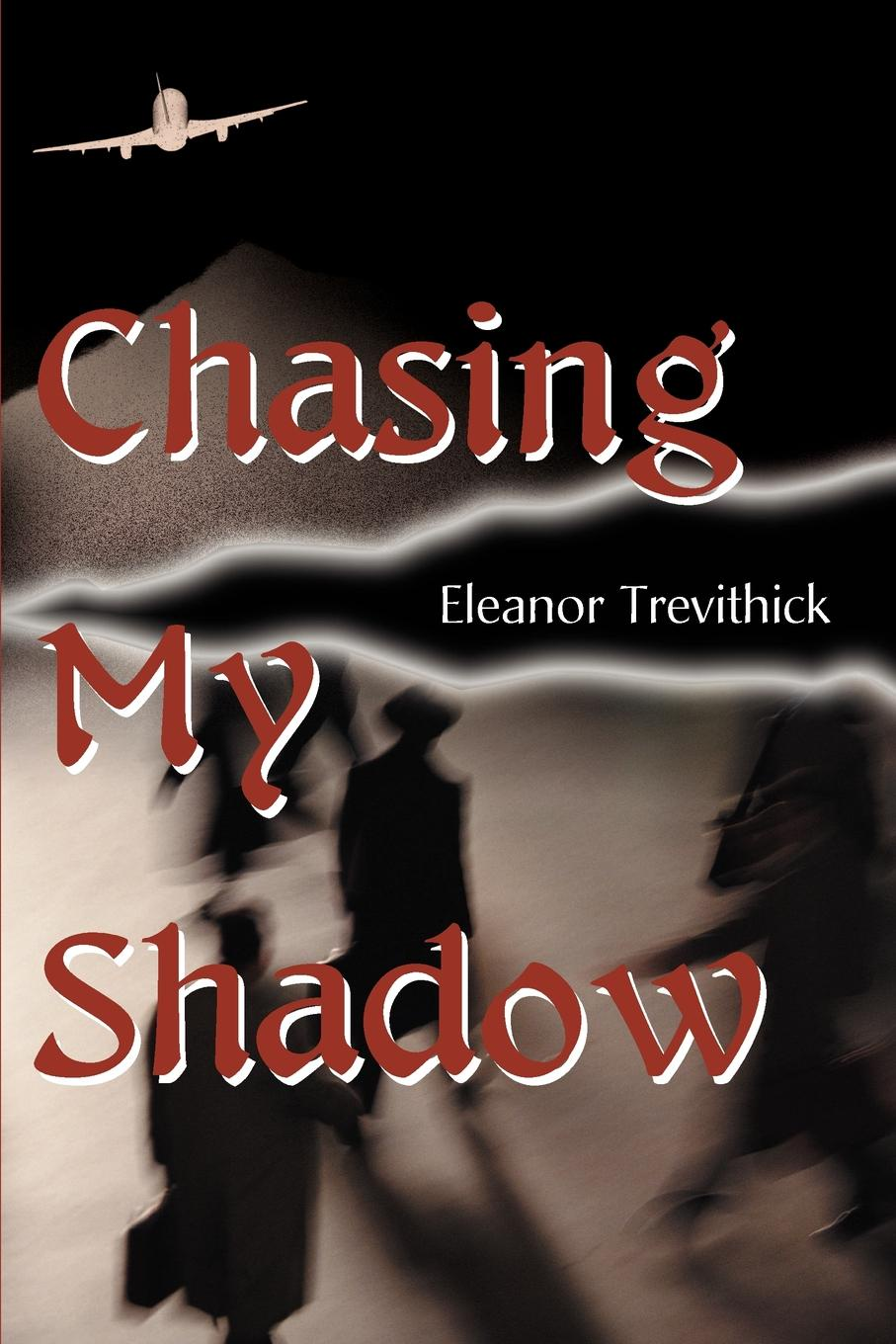 Chasing My Shadow. Eleanor Trevithick
