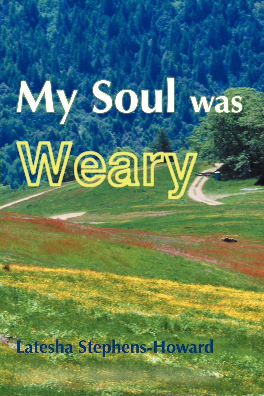 My Soul Was Weary. Latesha Stephens-Howard
