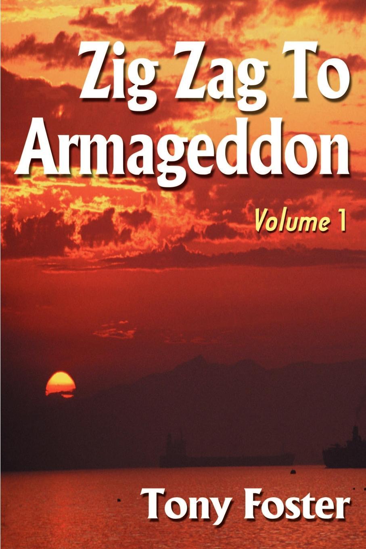 Tony Foster Zig Zag to Armageddon. Volume 1