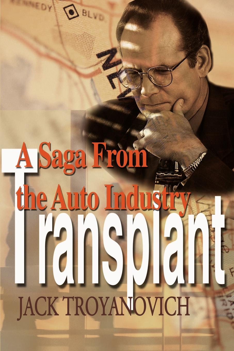Transplant. A Saga from the Auto Industry. Jack Troyanovich