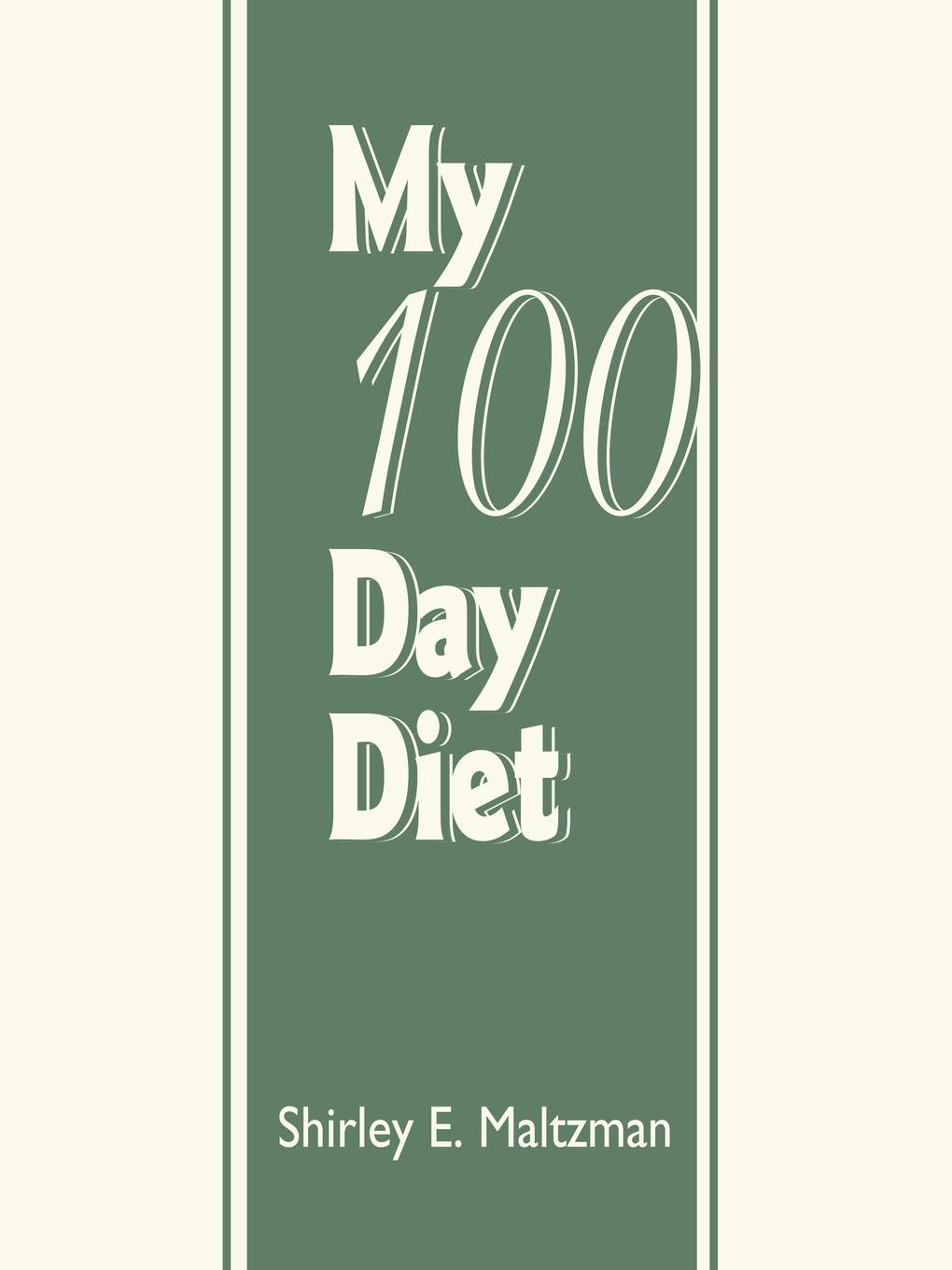 My 100 Day Diet. A Continuous Chronological Record Depicting an Account of What Ia Ate. Shirley E. Maltzman