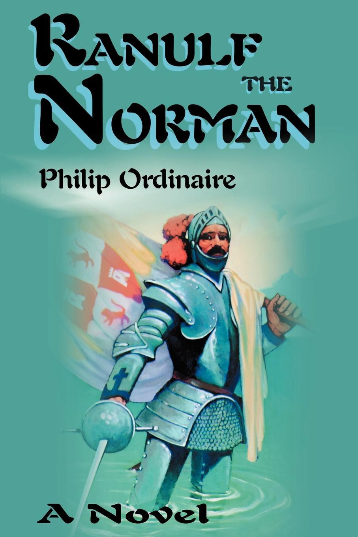 Philip Ordinaire Ranulf the Norman