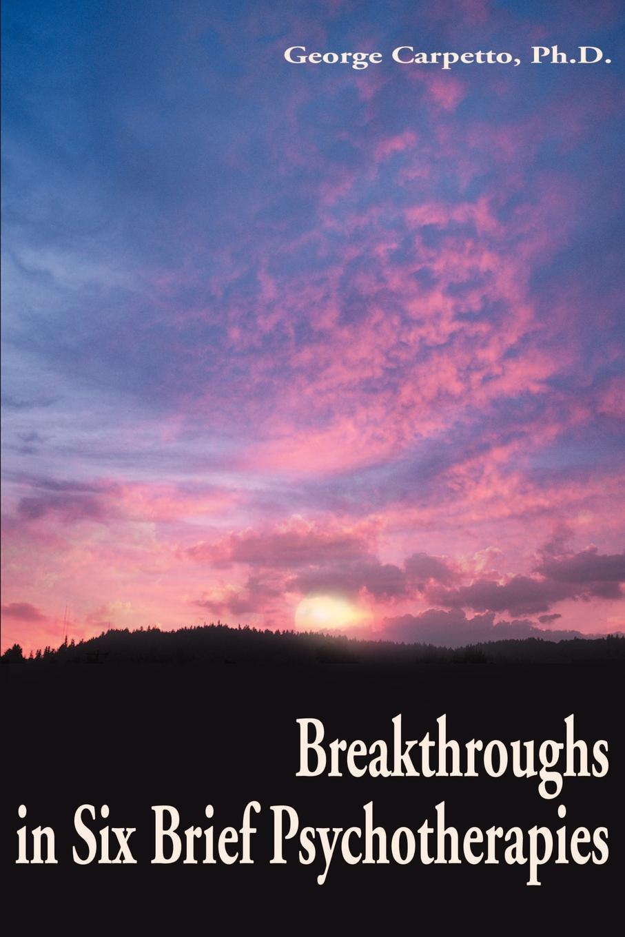 Breakthroughs in Six Brief Psychotherapies. George Carpetto