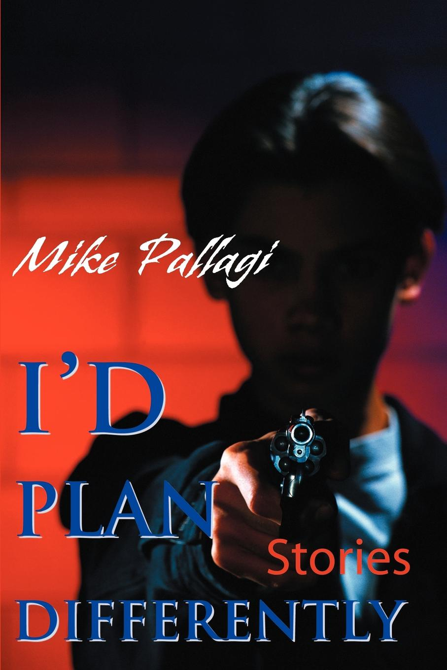 I`d Plan Differently. Mike Pallagi