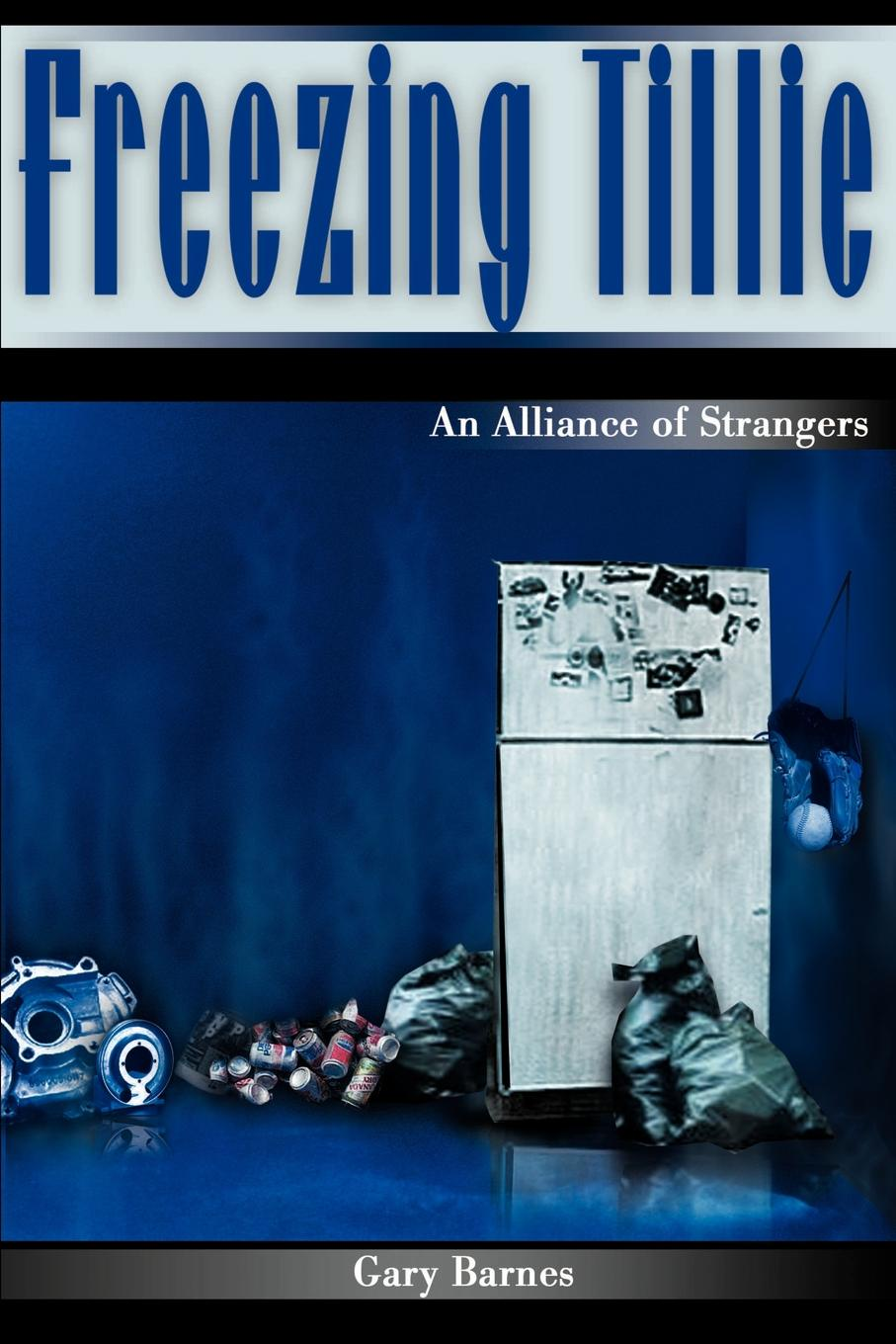 Freezing Tillie. An Alliance of Strangers. Gary Barnes