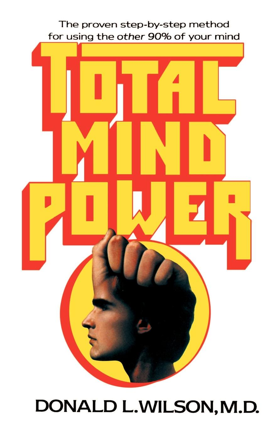 Donald L. Wilson Total Mind Power. How to Use the Other 90% of Your Mind how to free your mind