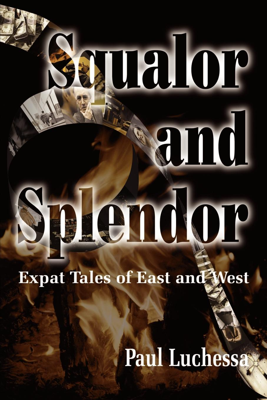 Paul Luchessa Squalor and Splendor. Expat Tales of East and West цены онлайн