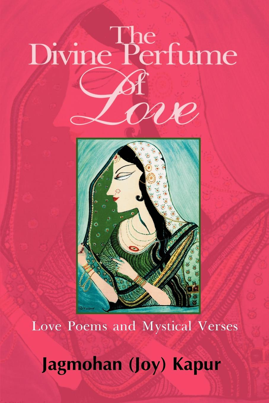 Joy Kapur The Divine Perfume of Love. Love Poems and Mystical Verses julian of norwich grace warrack revelations of divine love