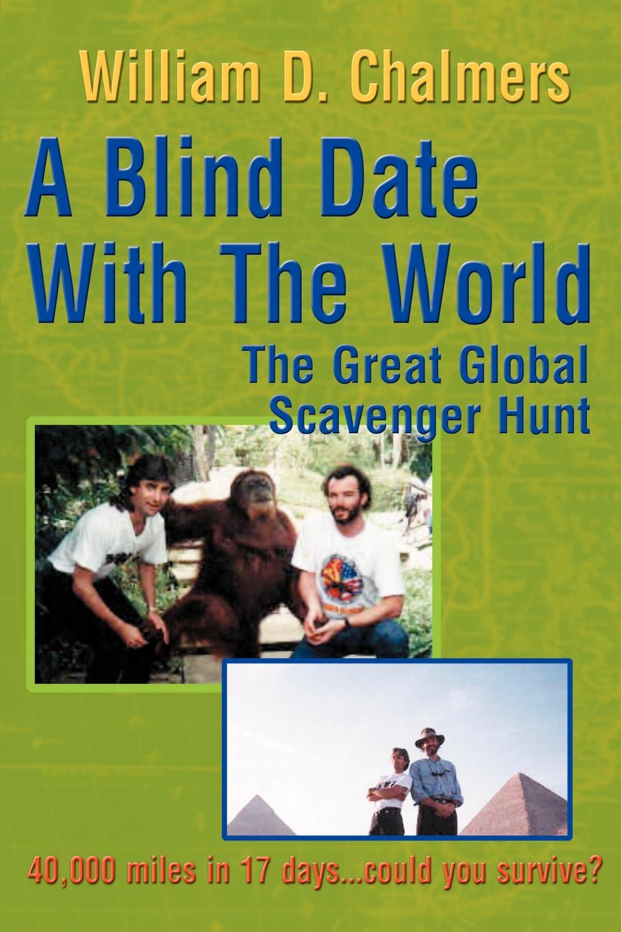 цена на William D. Chalmers A Blind Date with the World. The Great Global Scavenger Hunt