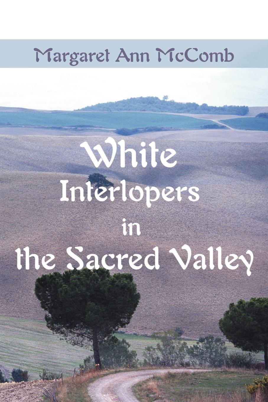 White Interlopers in the Sacred Valley. Margaret Ann McComb