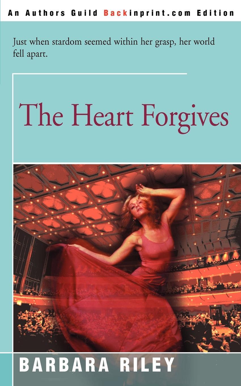 The Heart Forgives. Barbara Riley