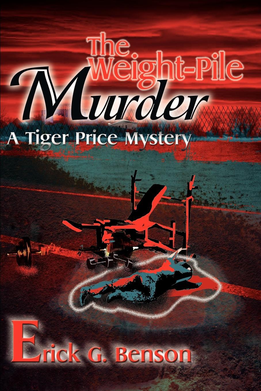 Erick G. Benson The Weight-Pile Murder