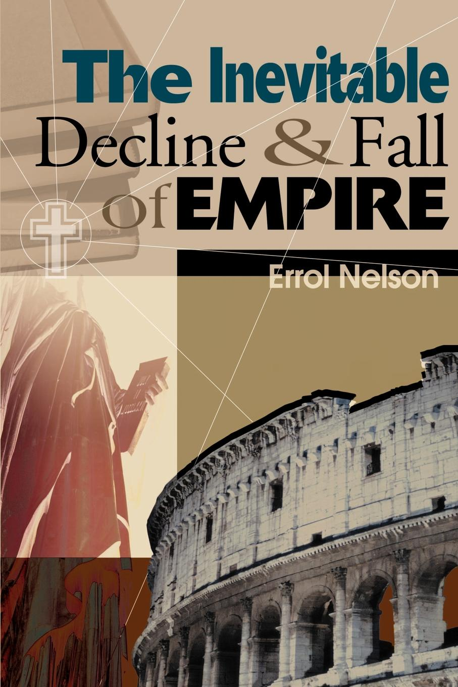 The Inevitable Decline and Fall of Empire. Errol Nelson